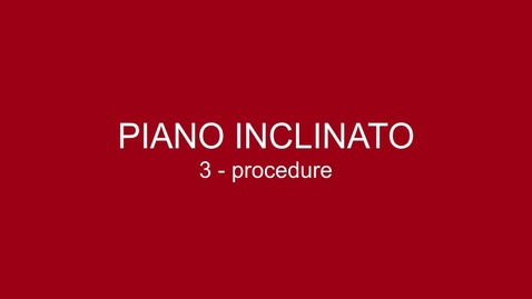 Thumbnail for entry 03 Piano Inclinato - Procedure