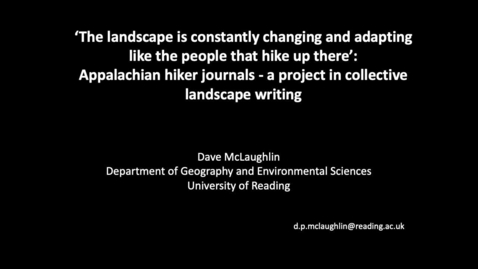 Thumbnail for entry S3 - #2 MCLAUGHLIN - 'The Landscape is constantly changing and adapting like the people that hike up there': Appalachian hiker journals - A project in collective landscape writing