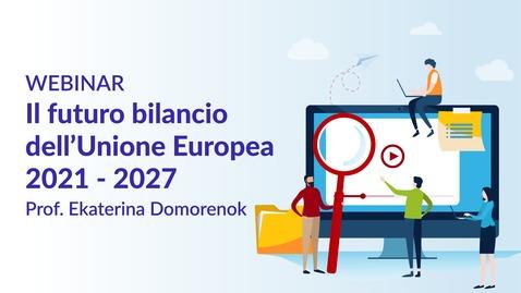Thumbnail for entry Il futuro bilancio dell'Unione Europea 2021-2027 - prof.ssa Ekaterina Domorenok