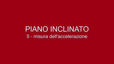 Thumbnail for entry 05 Piano Inclinato - Misura dell'accelerazione
