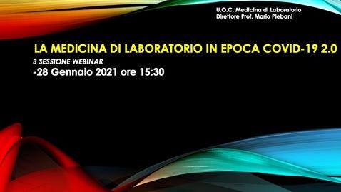 Thumbnail for entry 28 Gennaio 2021 IL RUOLO DELLA MEDICINA DI LABORATORIO IN EPOCA  COVID-19 2.0