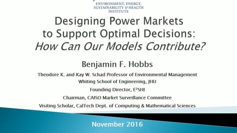 Miniatura para la entrada Aula de investigación  Benjamin Hobbs 2017//02/21:  How We Can Use Optimization to Design Electric Power Markets to Support Socially Optimal Decisions