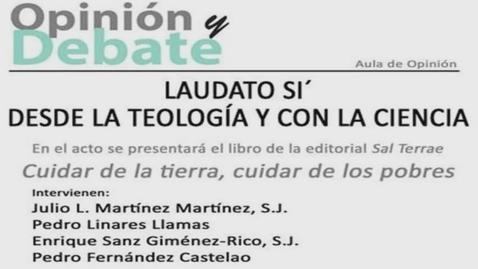 """Miniatura para la entrada Prof.  Dr. P. Julio Martínez, SJ; D. Pedro Linares; D. Enrique Sanz, SJ; D. Pedro Fernández Costelo. """"Laudato Si, desde la teología con la Ciencia."""""""