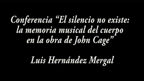 """Miniatura para la entrada """"El silencio no existe: la memoria musical del cuerpo en la obra de John Cage"""" / Luis Hernández Mergal"""