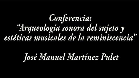 """Miniatura para la entrada """"Arqueología sonora del sujeto y estéticas musicales de la reminiscencia"""" / José Manuel Martínez Pulet"""