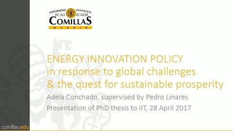 Miniatura para la entrada Presentación de tesis doctoral al IIT Adela Conchado 28/04/2017: Energy Innovation Policy in Response to Global Challenges and the Quest for Sustainable Prosperity