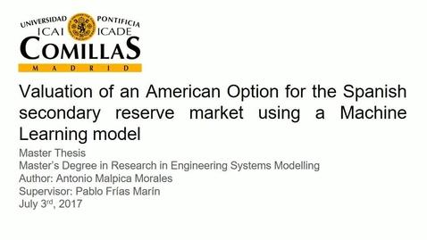 Miniatura para la entrada Presentación de tesis de master al IIT Antonio Malpica 03/07/2017: Valuation of an American option for the Spanish secondary reserve market using a machine learning model