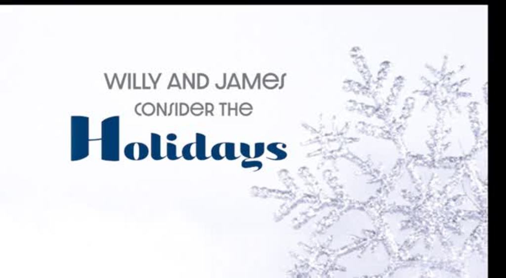 Willy and James Consider the holidays