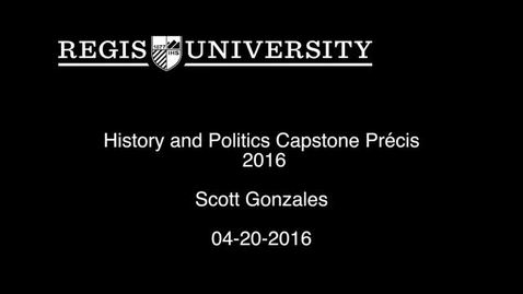 Thumbnail for entry Scott Gonzales History and Politics Capstone Precis-2016