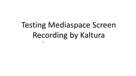 Thumbnail for entry Test Screen Recording Using Kaltura on Mediaspace