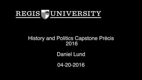 Thumbnail for entry Daniel Lund History and Politics Capstone Precis-2016