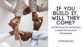 Thumbnail for entry If You Build It, Will They Come? The Importance of Partnerships & Marketing for Online Programming