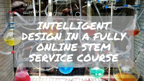 Thumbnail for entry Intelligent Design in a  Fully Online STEM Service Course