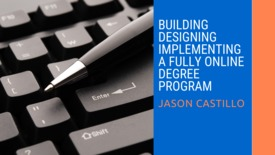 Thumbnail for entry Designing, Building, Implementing a Fully Online Degree Program
