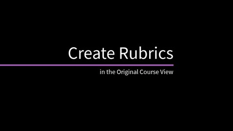 Thumbnail for entry Create Rubrics in the Original Course View