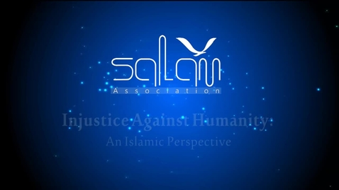 Thumbnail for entry Injustice Against Humanity- An Islamic Perspective