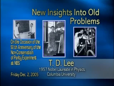 NIST Colloquium: New Insights into Old Problems, by Nobel Laureate T.D. Lee