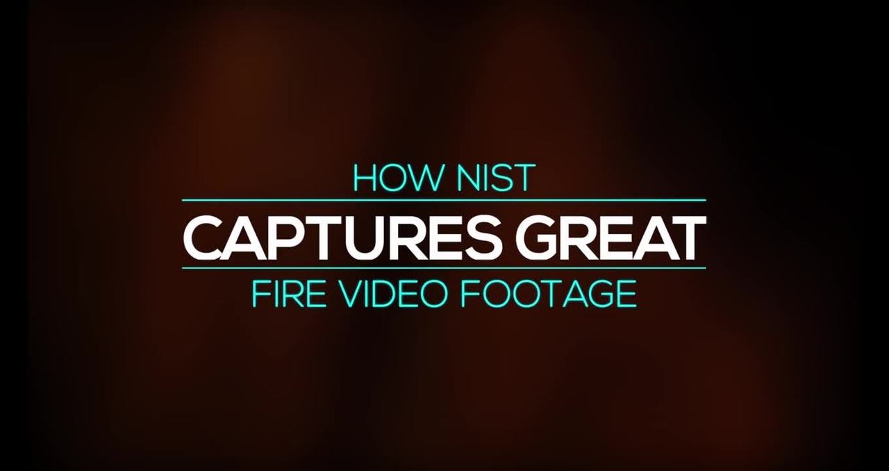 How NIST Captures Great Fire Video Footage