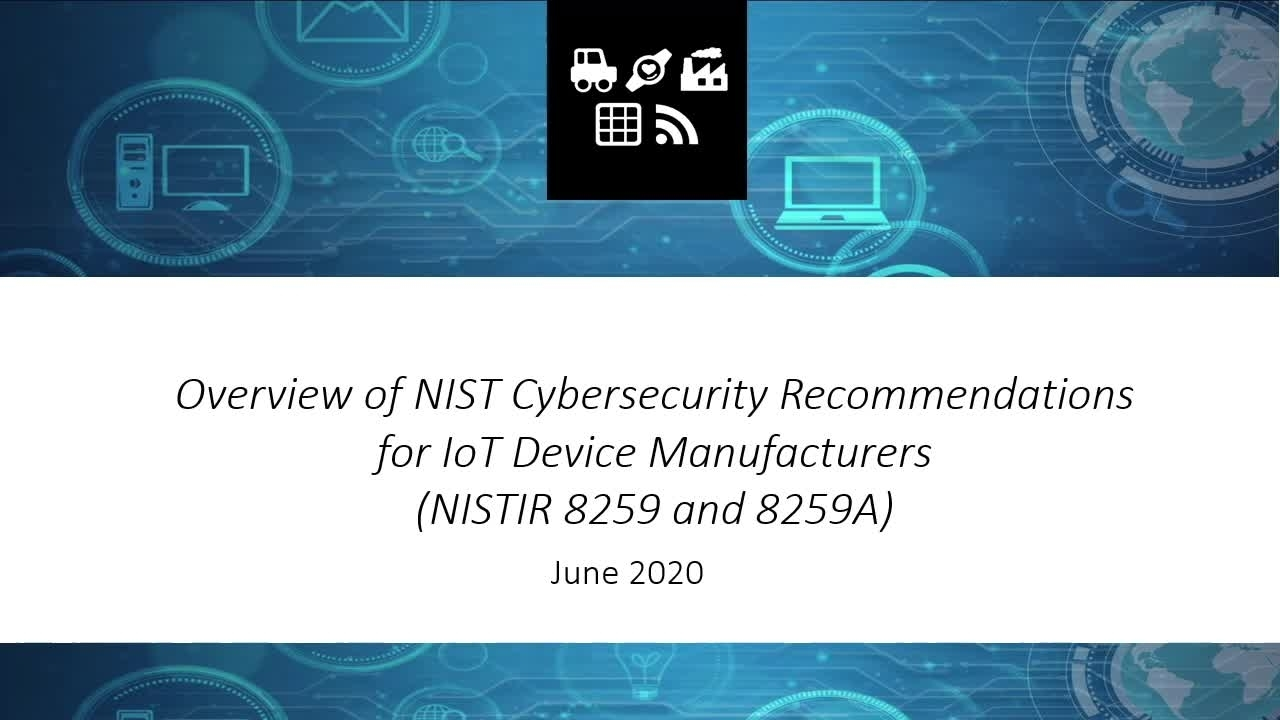 Foundational Cybersecurity Guidance for IoT Device Manufacturers: NISTIR 8259 Overview