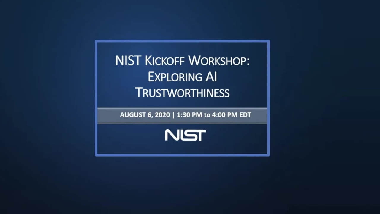 Exploring AI Trustworthiness: Workshop Series Kickoff Webinar - August 6, 2020