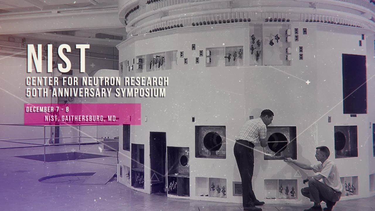 Center for Neutron Research 50th Anniversary Symposium