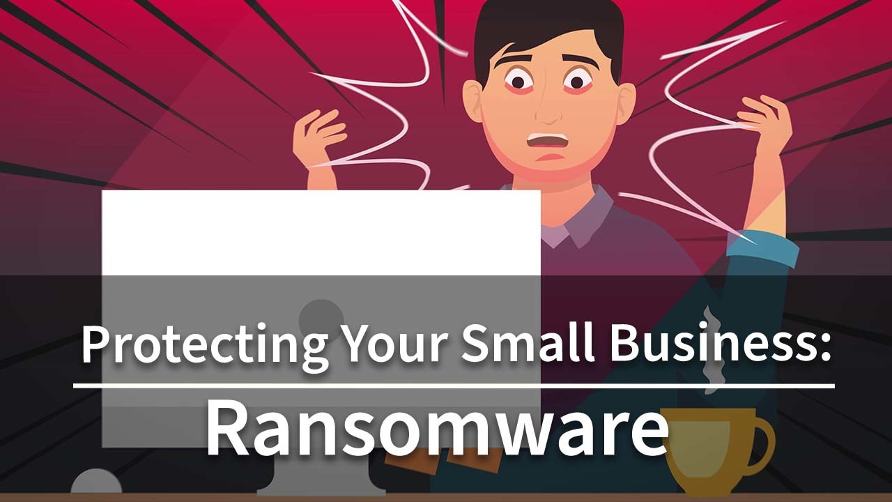Protecting Your Small Business: Ransomware