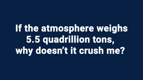 Kids Ask NIST:  If the atmosphere weighs 5.5 quadrillion tons, why doesn't it crush me?