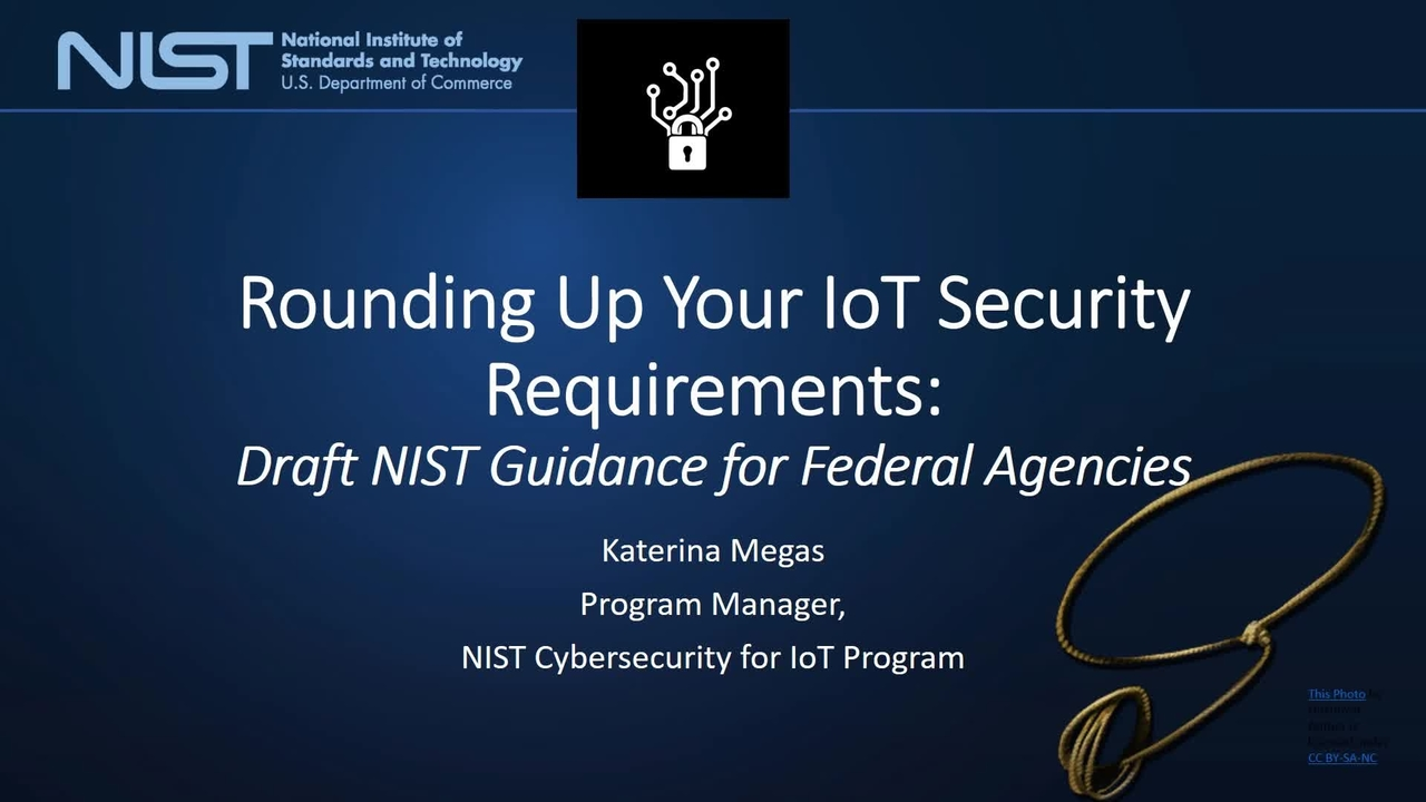 Webinar:  Rounding Up Your IoT Security Requirements:  Draft NIST Guidance for Federal Agencies
