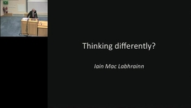 "Thumbnail for entry ""Thinking Differently ?""    Iain Mac Labhrainn"