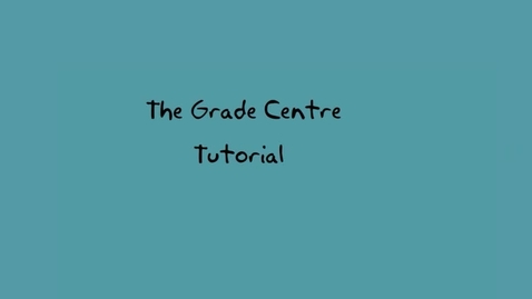 5c. The Grade Centre (Tutorial 2)