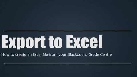 Thumbnail for entry Export your Grade Centre to Excel