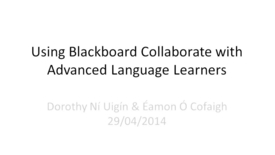 Thumbnail for entry Using Blackboard Collaborate with Advanced Language Learners