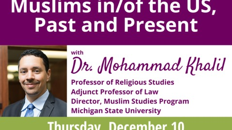 Thumbnail for entry WACSS Anti-Racism Insight Series  |  Muslims in/of the US, Past and Present  |  Dr. Mohammad Khalil