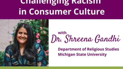 Thumbnail for entry Challenging Racism in Consumer Culture  |  Shreena Gandhi, PhD