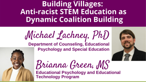 Thumbnail for entry WACSS Anti-Racism Insight Series  |  Dismantling Pipelines, Building Villages: Anti-racist STEM Education as Dynamic Coalition Building  |  Michael Lachney PhD and Brianna Green, MS