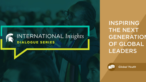 Thumbnail for entry International Insights: Inspiring the Next Generation of Global Leaders