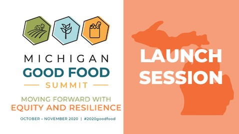 Thumbnail for entry 2020 Michigan Good Food Virtual Summit Launch Session