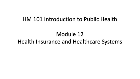 Thumbnail for entry HM 101 Module 12 Healthcare Insurance and Healthcare Systems