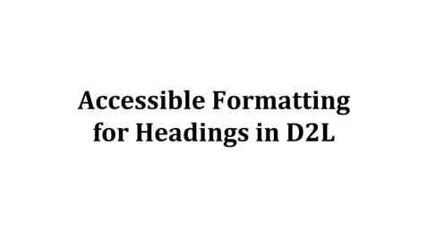 Thumbnail for entry Accessible Formatting for Headings on D2L