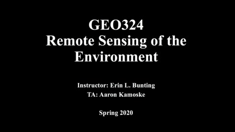 Thumbnail for entry Instructor and Course Introduction for Geo 324v - Remote Sensing of the Environment (Spring 2020)