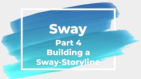 Thumbnail for entry Sway Part 4 Building a Sway-Storyline