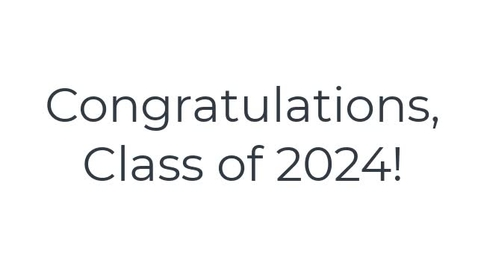 Thumbnail for entry Good Luck and Congratulations Class of 2024!