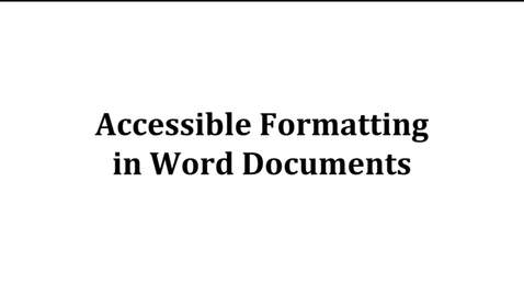Thumbnail for entry Accessible Formatting in Word Documents