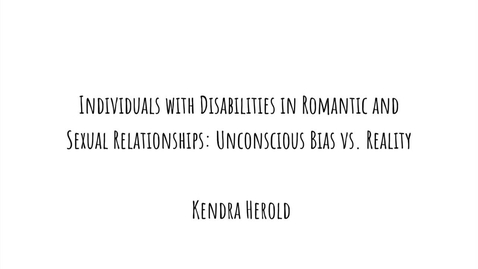 Thumbnail for entry Individuals with Disabilities in Romantic and Sexual Relationships: Unconscious Bias vs. Reality