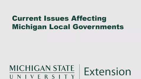 Thumbnail for entry Current Issues Affecting Michigan Local Governments: Local Government Finance Reform