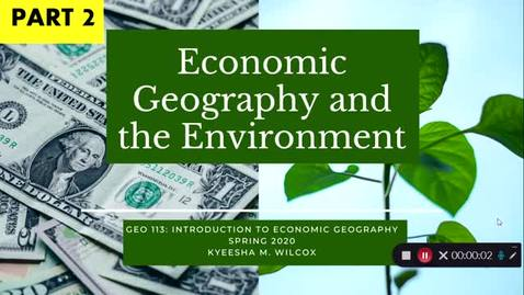 Thumbnail for entry GEO 113: Economic Geography and the Environment (Part 2 of 4) | Spring 2020
