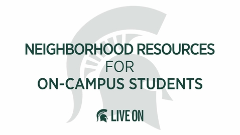 Thumbnail for entry Neighborhood Resources I MSU Live On