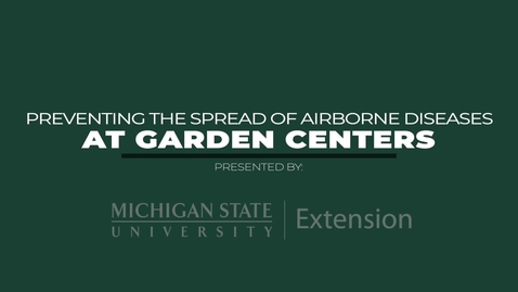 Thumbnail for entry Preventing the Spread of Airborne Diseases at Garden Centers