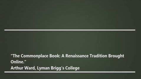 """Thumbnail for entry """"The Commonplace Book: A Renaissance Tradition Brought Online."""" - Arthur Ward, Lyman Briggs College, 03/17/17"""