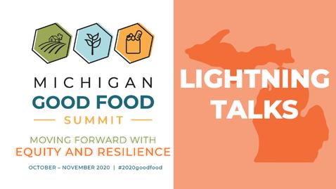 Thumbnail for entry 2020 MI Good Food Summit Lightning Talks - Full Session